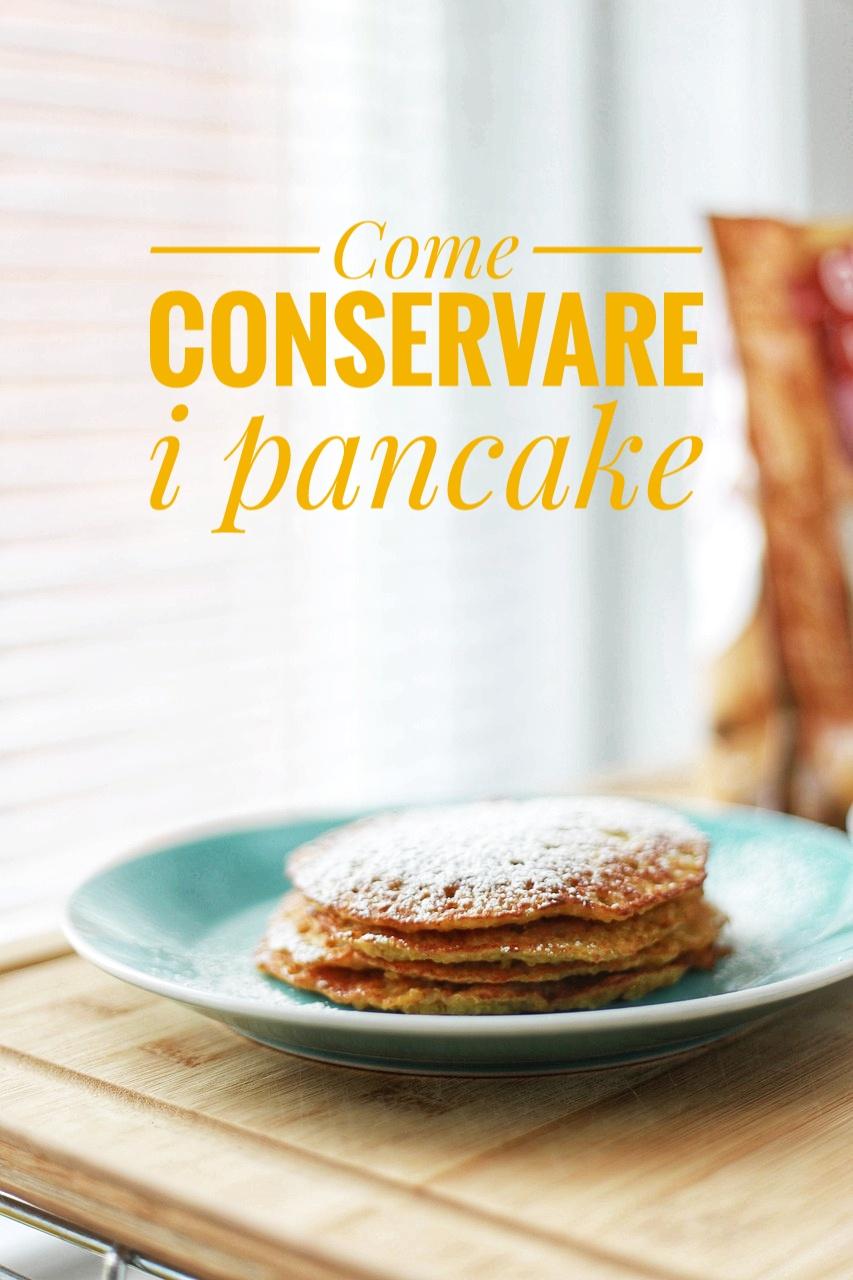 Cosa Cucinare Per Molte Persone conservare i pancake al meglio , come fare e come scaldarli